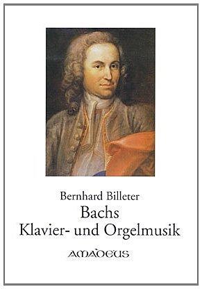 Bernhard Billeter Bachs Klavier und Orgelmusik