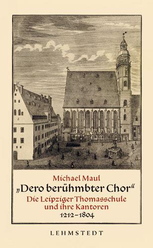 """Dero berühmbter Chor"""" Die Leipziger Thomasschule !"""