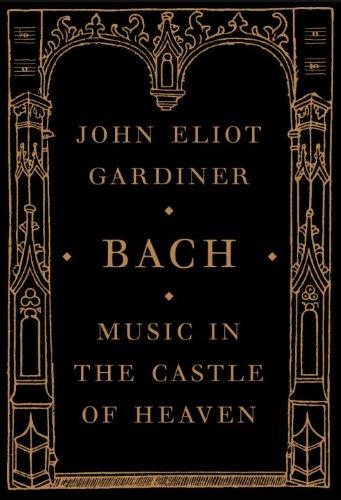 J.E. Gardiner Musik im Schloss des Himmels Ein Porträt von Johann Sebastian Bach